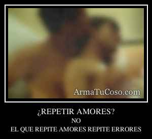 ¿REPETIR AMORES?