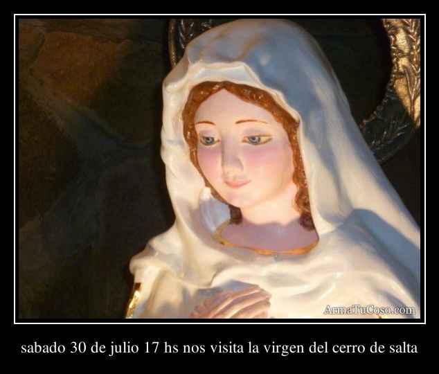sabado 30 de julio 17 hs nos visita la virgen del cerro de salta