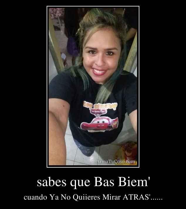 sabes que Bas Biem'