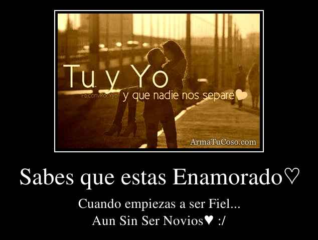 Sabes que estas Enamorado♡