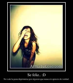 Se feliz.. :D
