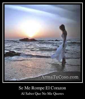 Se Me Rompe El Corazon