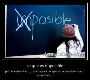 se que es imposible