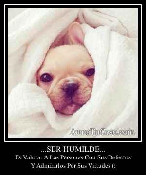...SER HUMILDE...