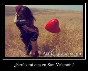 ¿Serías mi cita en San Valentín?