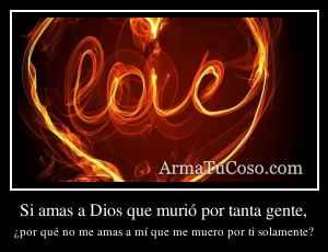 Si amas a Dios que murió por tanta gente,
