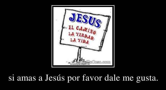 si amas a Jesús por favor dale me gusta.