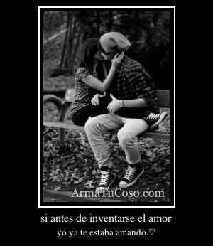 si antes de inventarse el amor