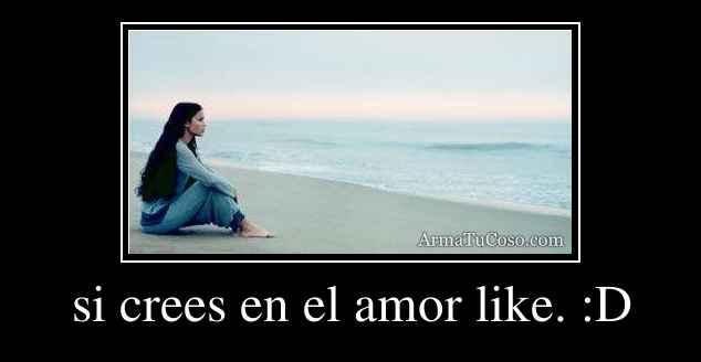 si crees en el amor like. :D