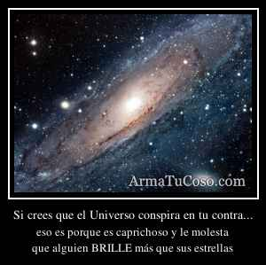 Si crees que el Universo conspira en tu contra...