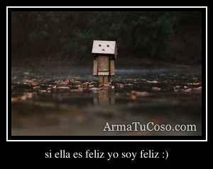 si ella es feliz yo soy feliz :)