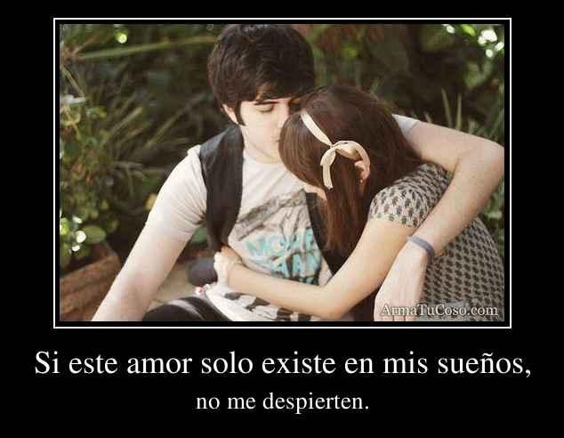 Si este amor solo existe en mis sueños,
