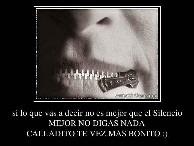 si lo que vas a decir no es mejor que el Silencio