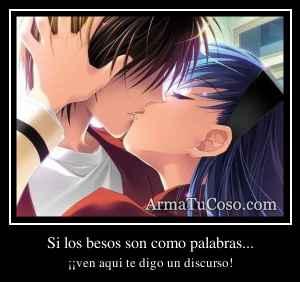 Si los besos son como palabras...