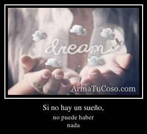Si no hay un sueño,