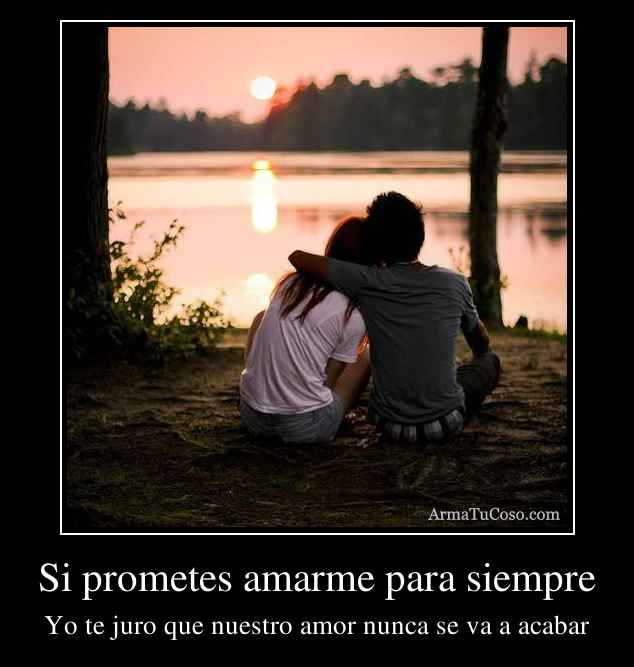 Si prometes amarme para siempre