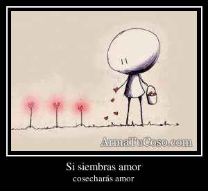 Si siembras amor