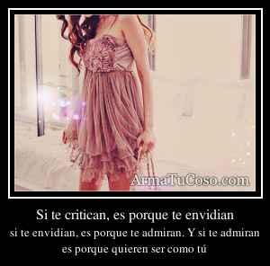 Si te critican, es porque te envidian