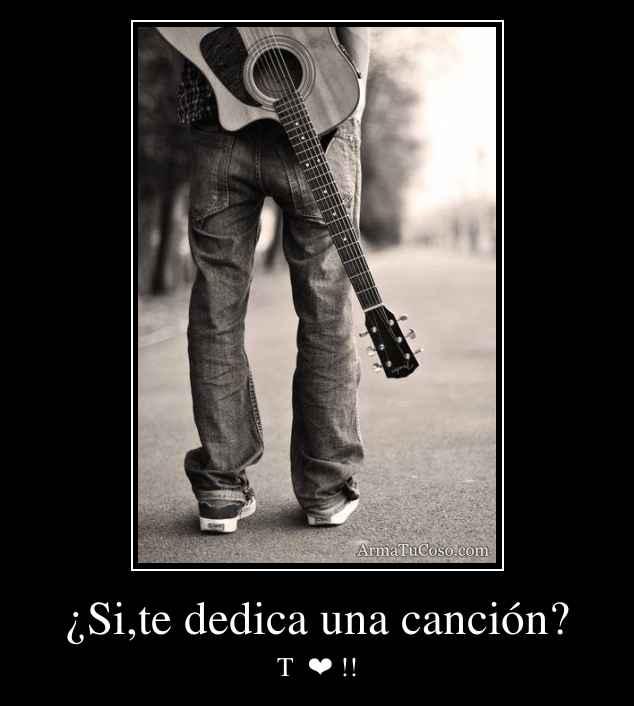 ¿Si,te dedica una canción?