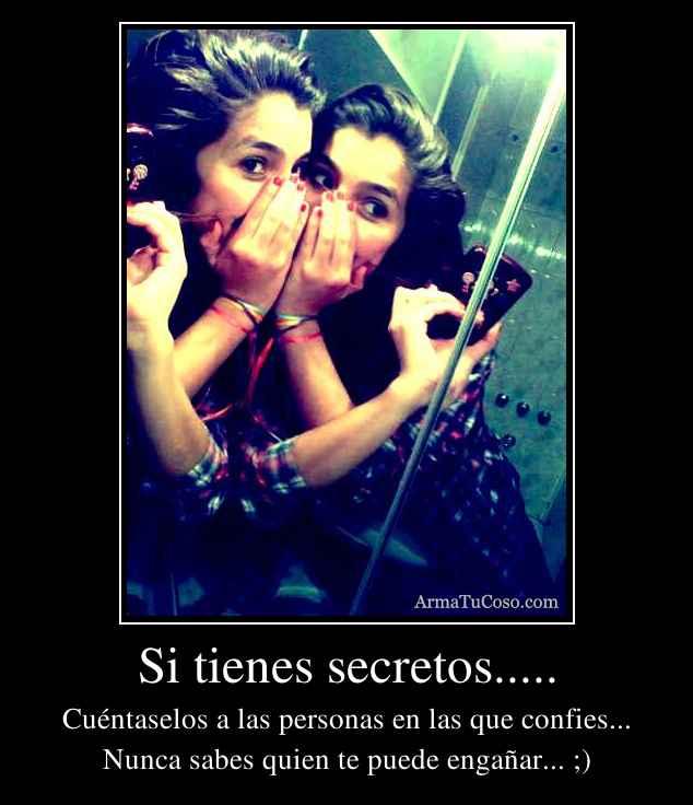 Si tienes secretos.....