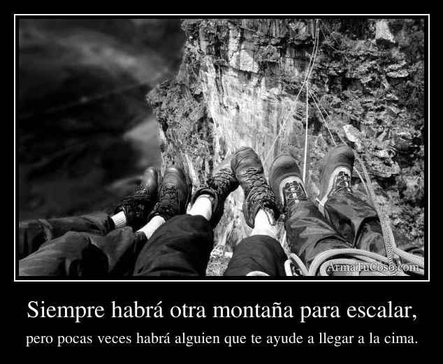 Siempre habrá otra montaña para escalar,