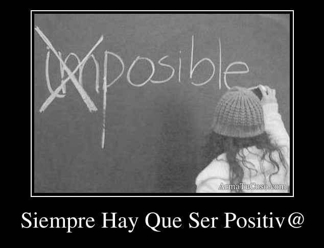 Siempre Hay Que Ser Positiv@