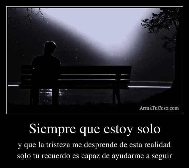 Siempre que estoy solo