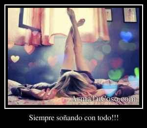 Siempre soñando con todo!!!