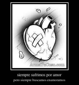 siempre sufrimos por amor