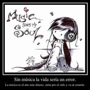 Sin música la vida sería un error.