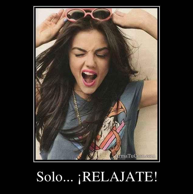 Solo... ¡RELAJATE!