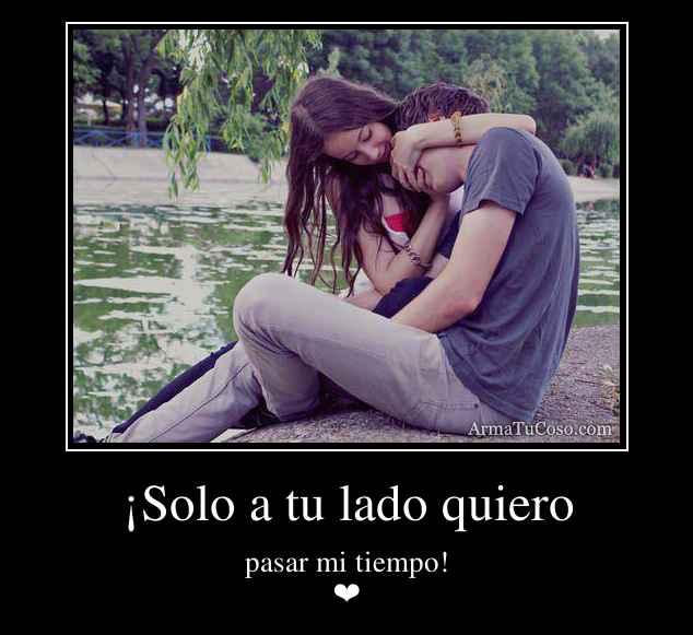 ¡Solo a tu lado quiero