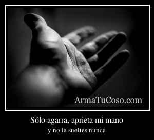 Sólo agarra, aprieta mi mano