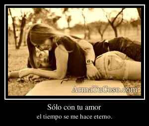 Sólo con tu amor