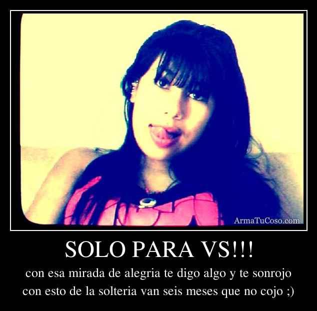 SOLO PARA VS!!!