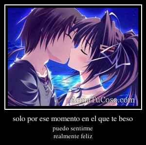 solo por ese momento en el que te beso