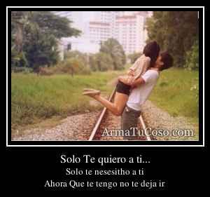 Solo Te quiero a ti...