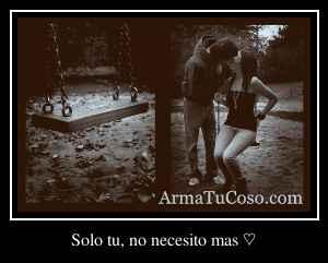 Solo tu, no necesito mas ♡