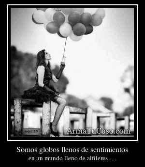 Somos globos llenos de sentimientos