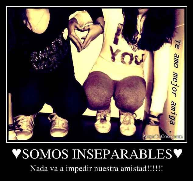 ♥SOMOS INSEPARABLES♥