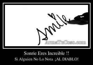 Sonrie Eres Increible !!
