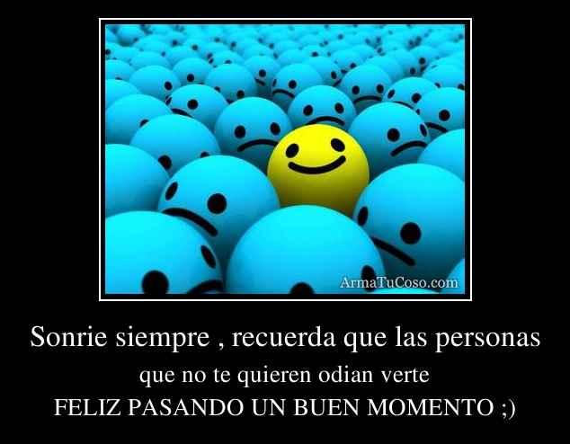 Sonrie siempre , recuerda que las personas