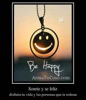 Sonrie y se feliz