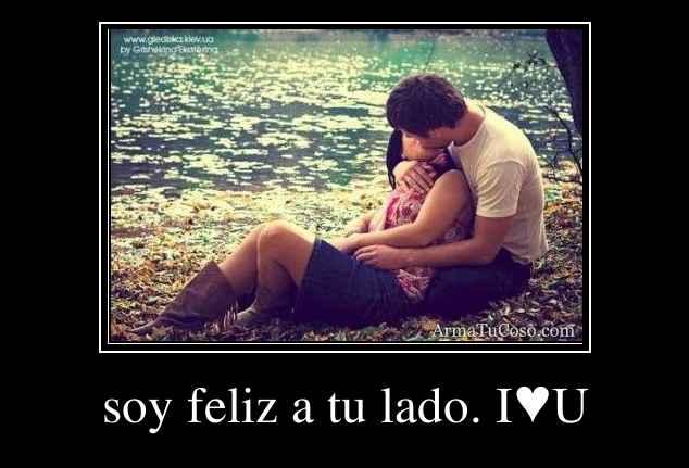 soy feliz a tu lado. I♥U