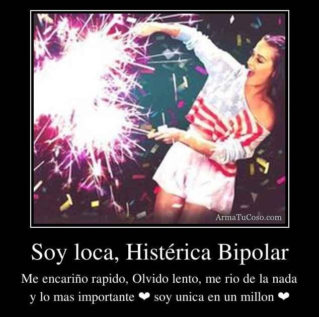 Soy loca, Histérica Bipolar