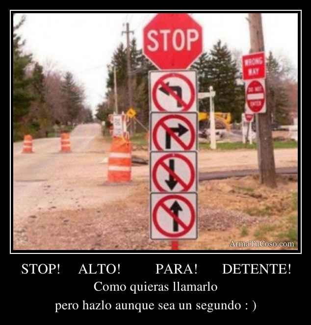 STOP!     ALTO!          PARA!       DETENTE!