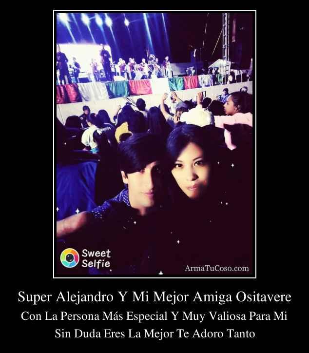 Super Alejandro Y Mi Mejor Amiga Ositavere
