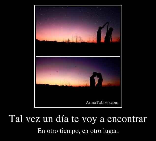 Tal vez un día te voy a encontrar