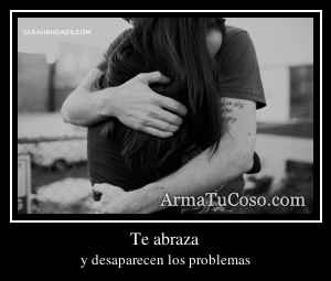 Te abraza