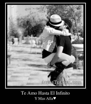 Te Amo Hasta El Infinito